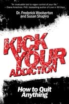 Kick Your Addiction ebook by Frederick Woolverton,Susan Shapiro