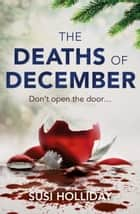 The Deaths of December - A cracking Christmas crime thriller ebook by Susi Holliday