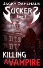 Killing A Vampire ebook by Jacky Dahlhaus