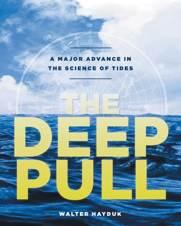 The Deep Pull - A Major Advance in the Science of Tides ebook by Walter Hayduk