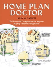 Home Plan Doctor - The Essential Companion for Anyone Buying a Home Design Plan ebook by Larry W. Garnett