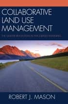 Collaborative Land Use Management ebook by Robert J. Mason