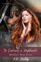 To Embrace a Highlander ebook by S.R. Roddy