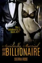Accidentally Married to the Billionaire - The Billionaire's Touch, #3 ebook by Sierra Rose