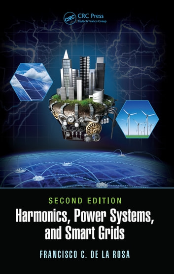Harmonics, Power Systems, and Smart Grids ebook by Francisco C. De La Rosa