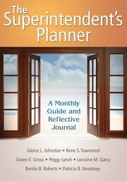 The Superintendent's Planner - A Monthly Guide and Reflective Journal ebook by Gloria L. Johnston,Rene S. Townsend,Gwen E. Gross,Margaret (Peggy) A. Lynch,Lorraine M. Garcy,Benita B. Roberts,Patricia B. Novotney