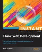 Instant Flask Web Development ebook by Ron DuPlain