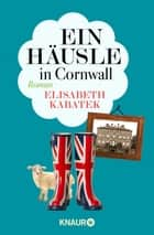Ein Häusle in Cornwall - Roman ebook by Elisabeth Kabatek