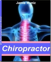 Chiropractor - Ground Breaking Secrets That You'll Want To Know About How to Become a Chiropractor, Animal Chiropractor, Chiropractic's Salaries, Chiropractic Schools, Chiropractor Requirements and More ebook by Jamie Muniz