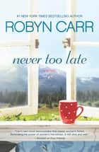 Never Too Late ebook by Robyn Carr