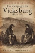 The Campaigns for Vicksburg 1862-63 ebook by Kevin Dougherty