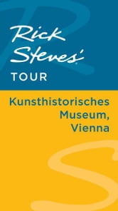 Rick Steves' Tour: Kunsthistorisches Museum, Vienna ebook by Rick Steves