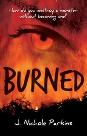 Burned - Burned, #1 ebook by J. Nichole Parkins