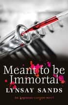 Meant to Be Immortal - Book Thirty-Two ebook by Lynsay Sands