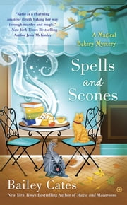 Spells and Scones ebook by Bailey Cates