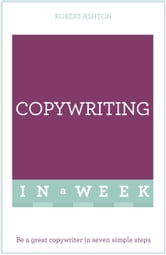 Copywriting In A Week - Be A Great Copywriter In Seven Simple Steps ebook by Robert Ashton