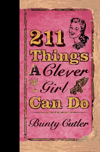 211 Things a Clever Girl Can Do ebook by Bunty Cutler