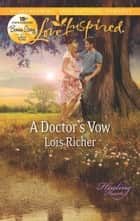 A Doctor's Vow - A Single Dad Romance ebook by Lois Richer