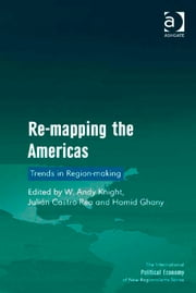 Re-mapping the Americas - Trends in Region-making ebook by Dr Hamid Ghany,Professor Julián Castro-Rea,Professor W Andy Knight,Professor Timothy M Shaw