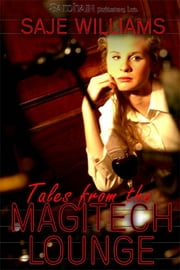 Tales from the Magitech Lounge ebook by Saje Williams