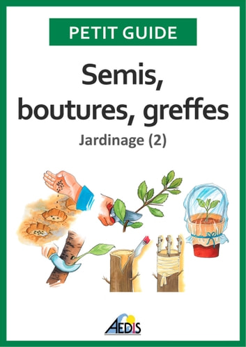 Semis, boutures, greffes - Jardinage (2) ebook by Petit Guide