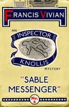 Sable Messenger - An Inspector Knollis Mystery ebook by Francis Vivian