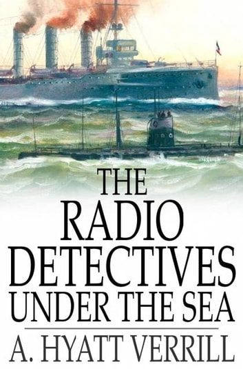 The Radio Detectives Under the Sea ebook by A. Hyatt Verrill