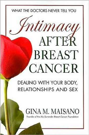 Intimacy After Breast Cancer - A Practical Guide to Dealing with Your Body, Relationships, and Sex ebook by Gine M. Maisano