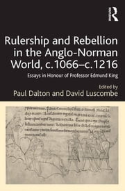 Rulership and Rebellion in the Anglo-Norman World, c.1066–c.1216 - Essays in Honour of Professor Edmund King ebook by Paul Dalton,David Luscombe