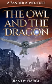 The Owl and the Dragon - A Bander Adventure eBook by Randy Nargi
