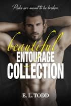 Beautiful Entourage Collection ebook by E. L. Todd