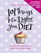 101 Things to Do Before You Diet ebook by Mimi Spencer