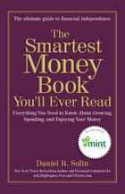 The Smartest Money Book You'll Ever Read - Everything You Need to Know About Growing, Spending, and Enjoying Your Money ebook by Daniel R. Solin