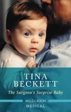 The Surgeon's Surprise Baby ebook by Tina Beckett
