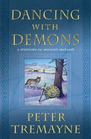 Dancing with Demons - A Mystery of Ancient Ireland ebook by Peter Tremayne