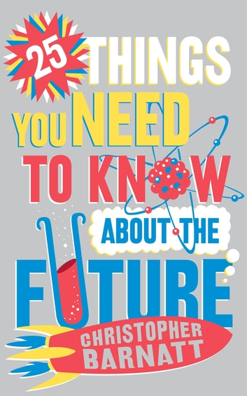 25 Things You Need to Know About the Future eBook by Christopher Barnatt