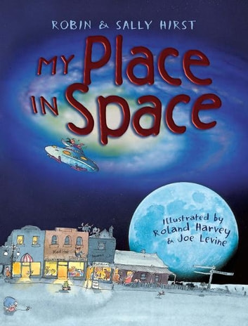 My Place in Space ebook by Robin Hirst,Sally Hirst,Roland Harvey,Joe Levine