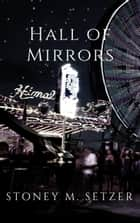 Hall of Mirrors ebook by Stoney M. Setzer