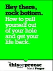 Hey There Rock Bottom: How To Pull Yourself Out Of Your Hole And Get Your Life Back