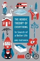 The Nordic Theory of Everything ebook by Anu Partanen