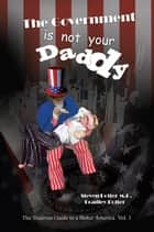 The Government is not Your Daddy ebook by Steven Rotter & Bradley Rotter