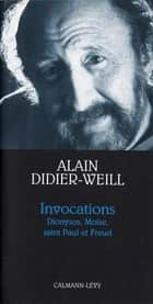 Invocations - Dionysos, Moïse, saint Paul et Freud ebook by Alain Didier-Weill