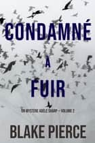 Condamné à fuir (Un Mystère Adèle Sharp — Volume 2) eBook by Blake Pierce