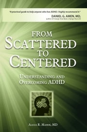 From Scattered to Centered - Understanding and Overcoming Adhd ebook by Alicia R. Maher MD
