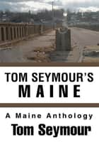 Tom Seymour's Maine ebook by Tom Seymour