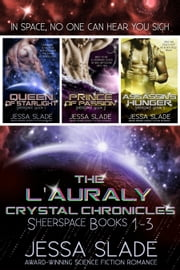 The L'Auraly Crystal Chronicles: Sheerspace Books 1-3 - Science Fiction Romance Boxed Set ebook by Jessa Slade