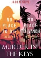 Murder in the Keys Bundle: No Place to Die (#1) and No Place to Vanish (#2) ebook by Jaden Skye