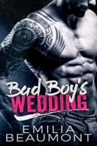 Bad Boy's Wedding ebook by Emilia Beaumont