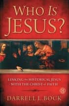 Who Is Jesus? ebook by Darrell L Bock