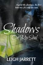 Shadows On My Soul ebook by Leigh Jarrett